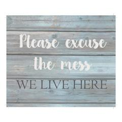 "Wall Signage - Please excuse the mess we live here - Wash out Grey background 10"" x 12"""