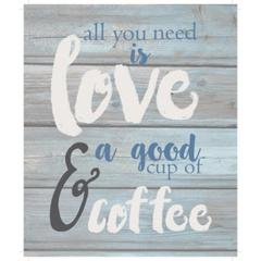 "Wall Signage - All you need is love & a good cup of coffee - Wash out Grey background 10"" x 12"""