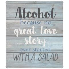 "Wall Signage - Alcohol because no great love story ever started with a salad - Wash out Grey background 10"" x 12"""