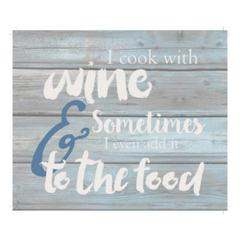 "Wall Signage - I cook with wine and sometimes I even add it to the food - Wash out Grey background 10"" x 12"""
