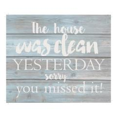 "Wall Signage - The house was clean yesterday.  You missed it - Wash out Grey background 10"" x 12"""