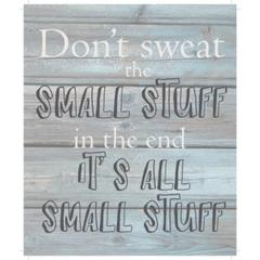 "Wall Signage - Don't sweat the small stuff.  In the end it's all small stuff - Wash out Grey background 10"" x 12"""