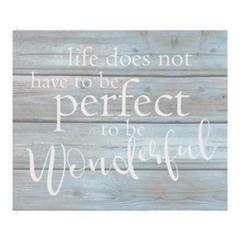 "Wall Signage - Life does not have to be perfect to be wonderful. - Wash out Grey background 10"" x 12"""