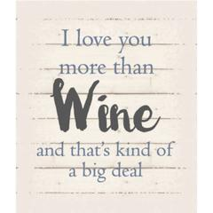 "Wall Signage - I love you more than wine an that's kind of a big deal - White background 10"" x 12"""