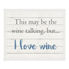 "Wall Signage - This may be the wine talking but, I love wine - White background 10"" x 12"""