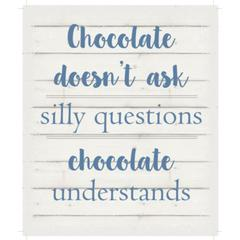 "Wall Signage - Chocolate doesn't ask silly questions.  Chocolate understands. - White background 10"" x 12"""