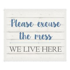 "Wall Signage - Please excuse the mess we live here - White background 10"" x 12"""
