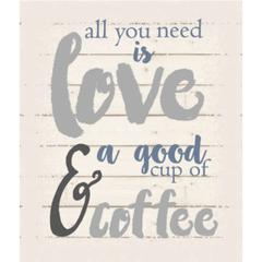 "Wall Signage - All you need is love & a good cup of coffee - White background 10"" x 12"""
