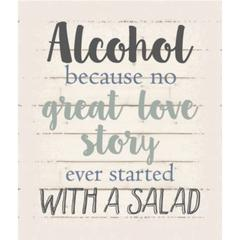 "Wall Signage - Alcohol because no great love story ever started with a salad - White background 10"" x 12"""