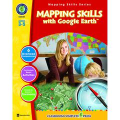 CLASSROOM COMPLETE PRESS MAPPING SKILLS WITH GOOGLE EARTH GR 3-5