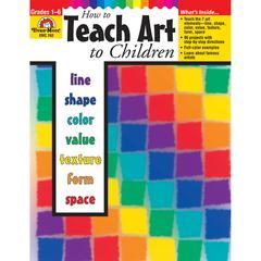 HOW TO TEACH ART TO CHILDREN GR 1-6