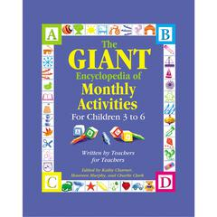 GRYPHON HOUSE THE GIANT ENCYCLOPEDIA OF MONTHLY ACTIVITIES FOR CHILDREN 3 TO 6