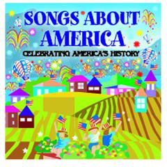 SONGS ABOUT AMERICA CELEBRATING AMERICAS HISTORY