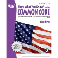 GR 8 STUDENT WORKBOOK READING SHOW WHAT YOU KNOW ON THE COMMON CORE