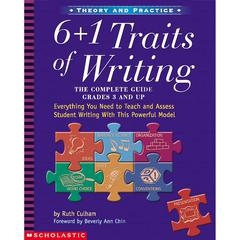 SCHOLASTIC TEACHING RESOURCES 6 & UP 1 TRAITS OF WRITING THE COMPLETE GUIDE
