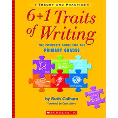 6 PLUS 1 TRAITS OF WRITING THE GR K-2 COMPLETE GUIDE