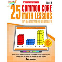 SCHOLASTIC TEACHING RESOURCES 25 COMMON CORE GR 5 MATH LESSONS FOR THE INTERACTIVE WHITEBOARD
