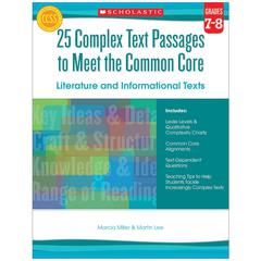 SCHOLASTIC TEACHING RESOURCES GR 7-8 25 COMPLEX TEXT PASSAGES TO MEET THE CC LITERATURE & INFO TEXT