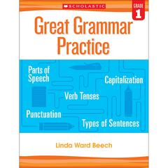 SCHOLASTIC TEACHING RESOURCES GREAT GRAMMAR PRACTICE GR 1