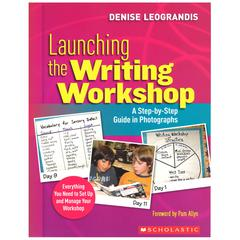 SCHOLASTIC TEACHING RESOURCES LAUNCHING THE WRITING WORKSHOP A STEP BY STEP GUIDE IN PHOTOGRAPHS