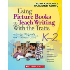 USING PICTURE BOOKS TO TEACH WRITING W/ THE TRAITS K-2