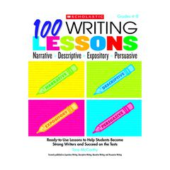 SCHOLASTIC TEACHING RESOURCES 100 WRITING LESSONS NARRATIVE DESCRIPTIVE EXPOSITORY PERSUASIVE