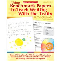 SCHOLASTIC TEACHING RESOURCES USING BENCHMARK PAPERS TO TEACH WRITING WITH THE TRAITS GR 1-2