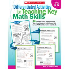 SCHOLASTIC TEACHING RESOURCES DIFFERENTIATED ACTIVITIES FOR TEACHING KEY MATH SKILLS GR 4-6