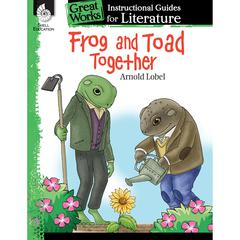 FROG AND TOAD TOGETHER GR K-3 GREAT WORKS INSTRUCTIONAL GUIDES FOR LIT