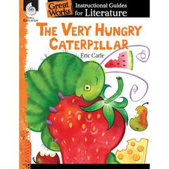 SHELL EDUCATION THE VERY HUNGRY CATERPILLAR GREAT WORKS INSTRUCTIONAL GUIDES FOR LIT