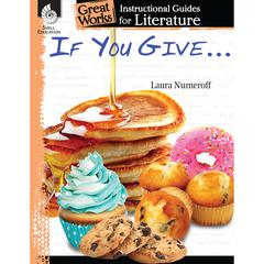 SHELL EDUCATION IF YOU GIVE SERIES GREAT WORKS INSTRUCTIONAL GUIDES FOR LIT