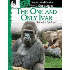 SHELL EDUCATION THE ONE AND ONLY IVAN GREAT WORKS INSTRUCTIONAL GUIDES FOR LIT