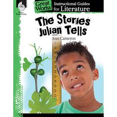 SHELL EDUCATION THE STORIES JULIAN TELLS GREAT WORKS INSTRUCTIONAL GUIDES FOR LIT