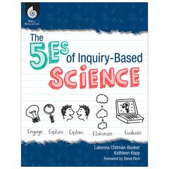 SHELL EDUCATION THE 5ES OF INQUIRY BASED SCIENCE