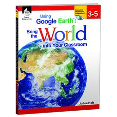 SHELL EDUCATION USING GOOGLE EARTH LEVEL 3-5 BRING THE WORLD INTO YOUR CLASSROOM