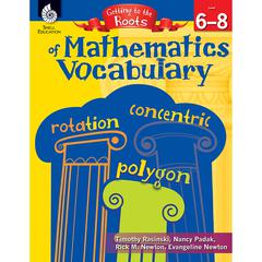MATHEMATICS VOCABULARY GR 6-8 GETTING TO THE ROOTS OF CONTENT