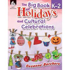 SHELL EDUCATION THE BIG BOOK OF HOLIDAYS AND CULTURAL CELEBRATIONS GR K-2