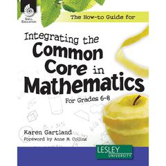 SHELL EDUCATION GR 6-8 THE HOW TO GUIDE FOR INTEGRATING THE COMMON CORE MATH