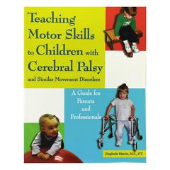 TEACHING MOTOR SKILLS TO CHILDREN W/ CEREBRAL PALSY&SIMILAR DISORDER