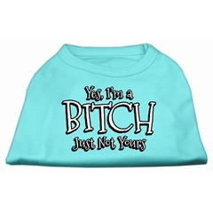 Mirage Pet Products Yes Im a Bitch Just not Yours Screen Print Shirt Aqua XS (8)
